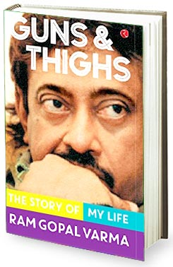 Book review - Ram Gopal Varmas Guns and Thighs - The Story of My Life